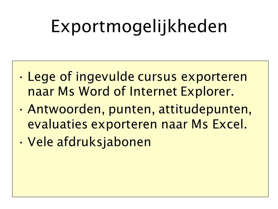 Exportmogelijkheden Lege of ingevulde cursus exporteren naar Ms Word of Internet Explorer. Antwoorden, punten, attitudepunten, evaluaties exporteren n