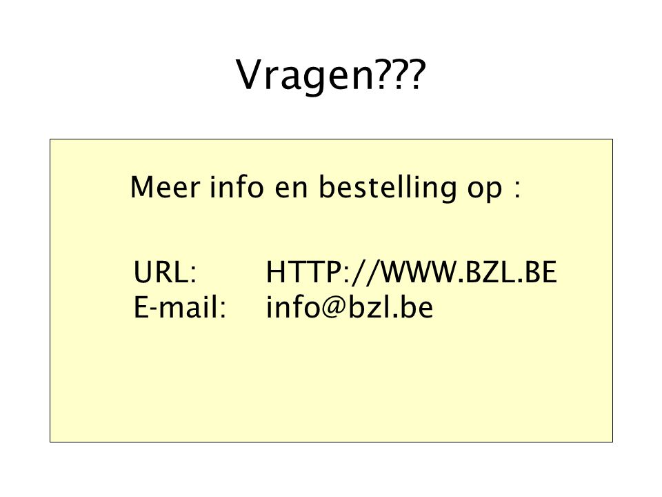 Vragen??? Meer info en bestelling op : URL: HTTP://WWW.BZL.BE E-mail: info@bzl.be