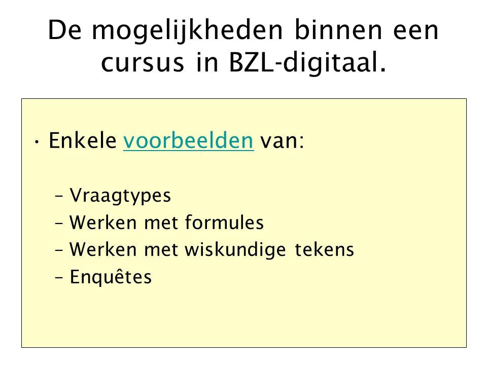De mogelijkheden binnen een cursus in BZL-digitaal. Enkele voorbeelden van:voorbeelden –Vraagtypes –Werken met formules –Werken met wiskundige tekens