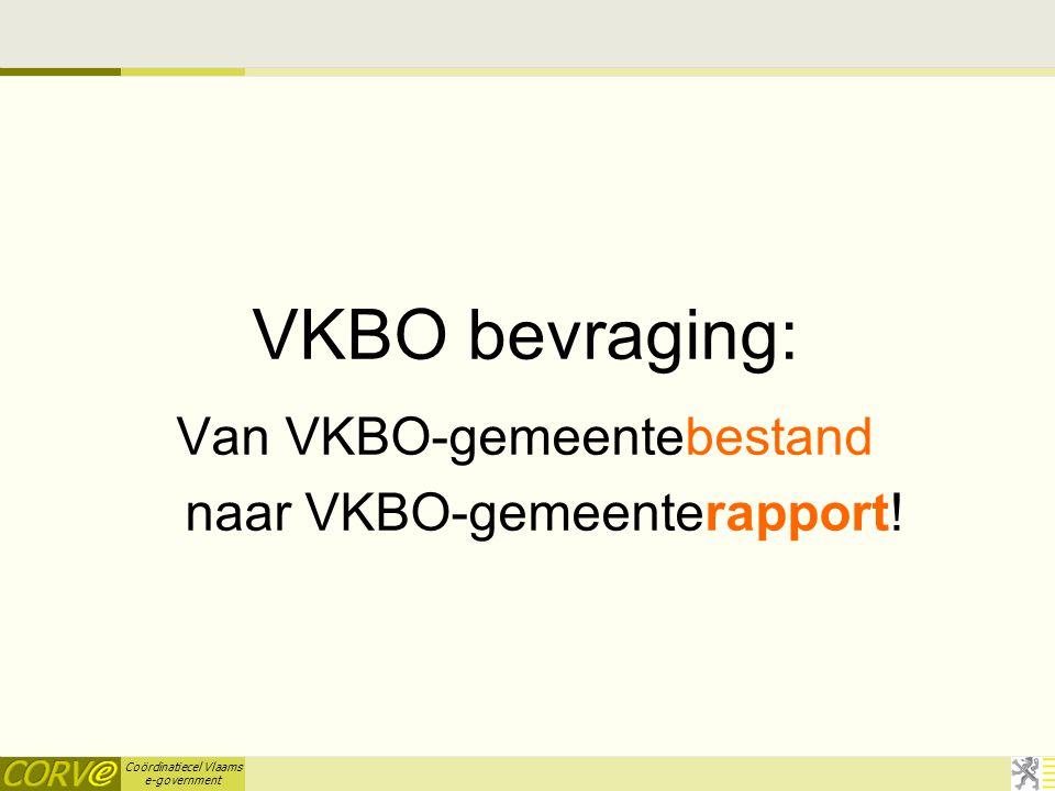 Coördinatiecel Vlaams e-government VKBO bevraging: Van VKBO-gemeentebestand naar VKBO-gemeenterapport!