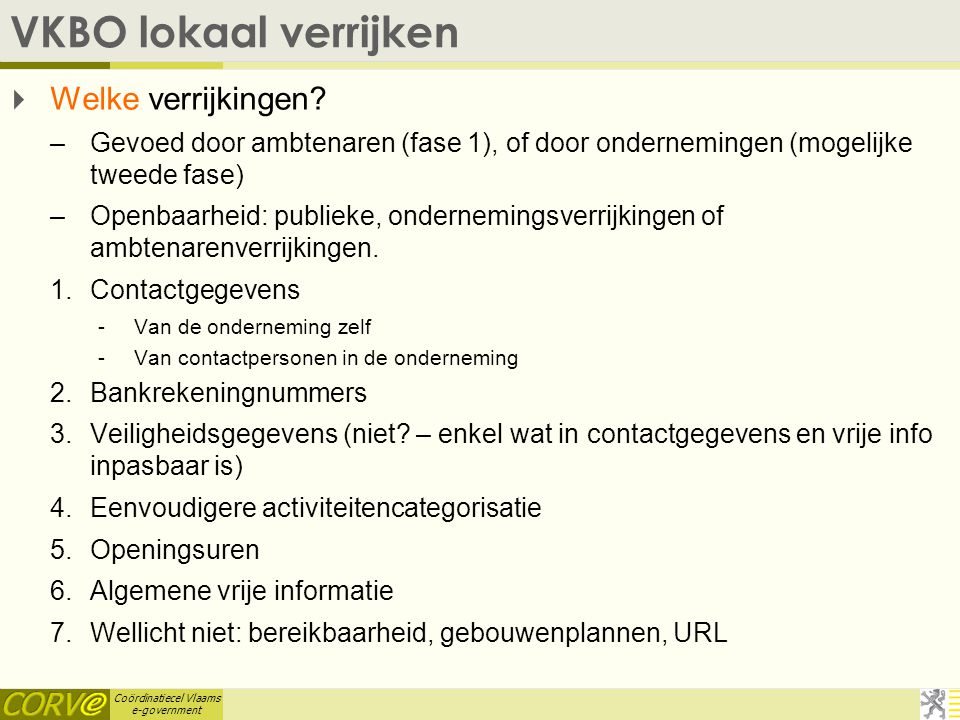 Coördinatiecel Vlaams e-government VKBO lokaal verrijken  Welke verrijkingen.