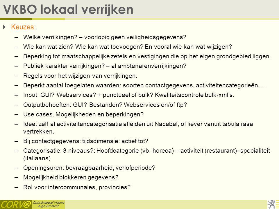 Coördinatiecel Vlaams e-government VKBO lokaal verrijken  Keuzes: –Welke verrijkingen.