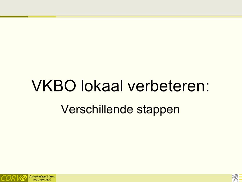 Coördinatiecel Vlaams e-government VKBO lokaal verbeteren: Verschillende stappen