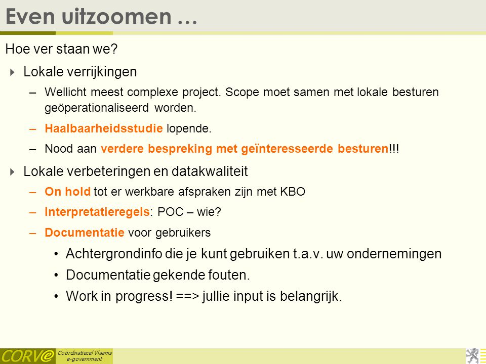 Coördinatiecel Vlaams e-government VBKO-bevraging  E-ideeprogramma: –VKBO visualiseren: geo.