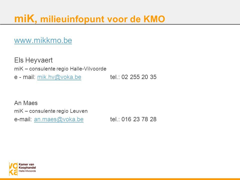 miK, milieuinfopunt voor de KMO www.mikkmo.be Els Heyvaert miK – consulente regio Halle-Vilvoorde e - mail: mik.hv@voka.betel.: 02 255 20 35mik.hv@vok