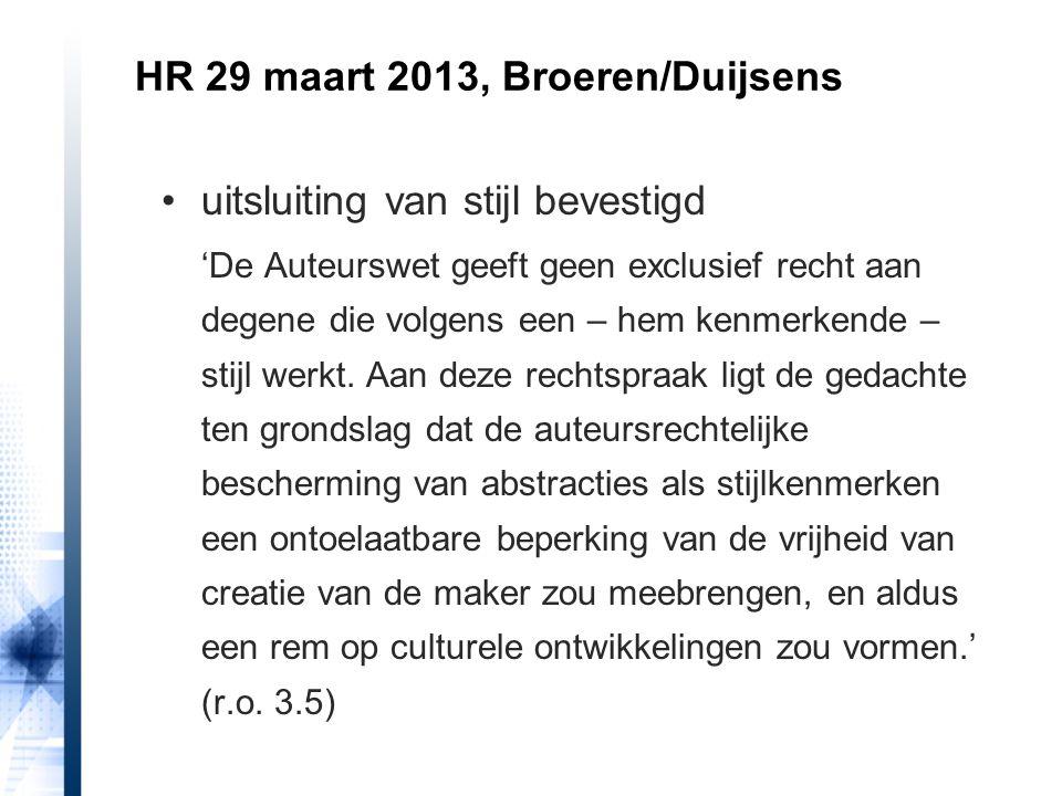 HR 29 maart 2013, Broeren/Duijsens uitsluiting van stijl bevestigd 'De Auteurswet geeft geen exclusief recht aan degene die volgens een – hem kenmerke