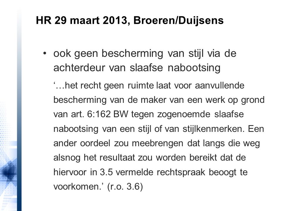 HR 29 maart 2013, Broeren/Duijsens ook geen bescherming van stijl via de achterdeur van slaafse nabootsing '…het recht geen ruimte laat voor aanvullen