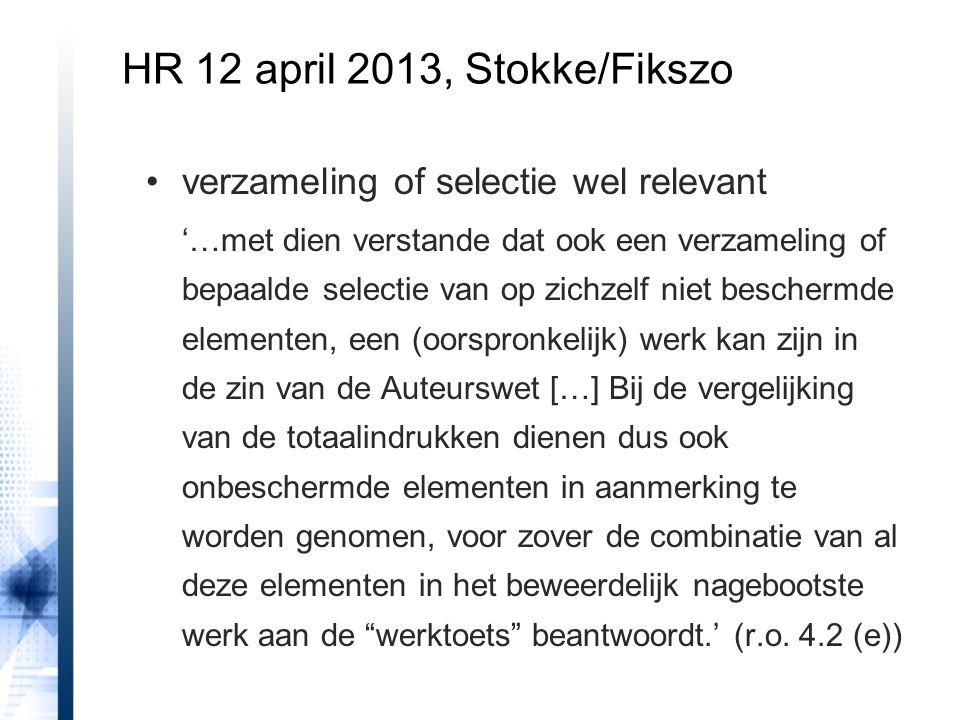 HR 12 april 2013, Stokke/Fikszo verzameling of selectie wel relevant '…met dien verstande dat ook een verzameling of bepaalde selectie van op zichzelf
