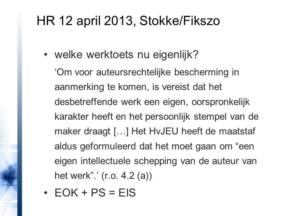 HR 12 april 2013, Stokke/Fikszo welke werktoets nu eigenlijk? 'Om voor auteursrechtelijke bescherming in aanmerking te komen, is vereist dat het desbe