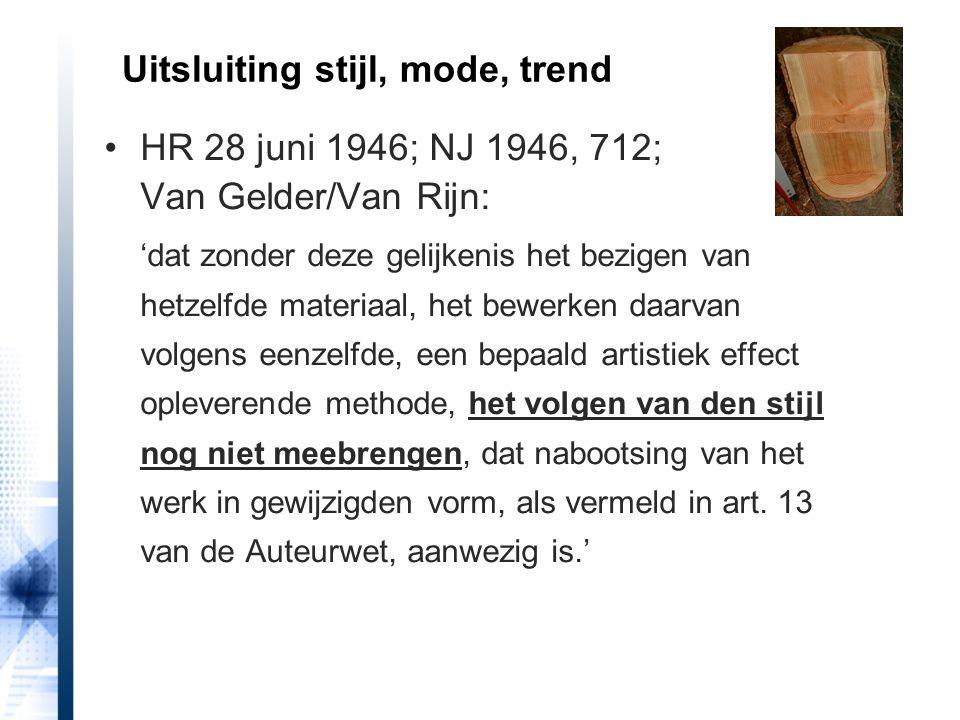 Uitsluiting stijl, mode, trend HR 28 juni 1946; NJ 1946, 712; Van Gelder/Van Rijn: 'dat zonder deze gelijkenis het bezigen van hetzelfde materiaal, he
