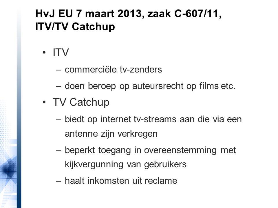 HvJ EU 7 maart 2013, zaak C-607/11, ITV/TV Catchup ITV –commerciële tv-zenders –doen beroep op auteursrecht op films etc. TV Catchup –biedt op interne