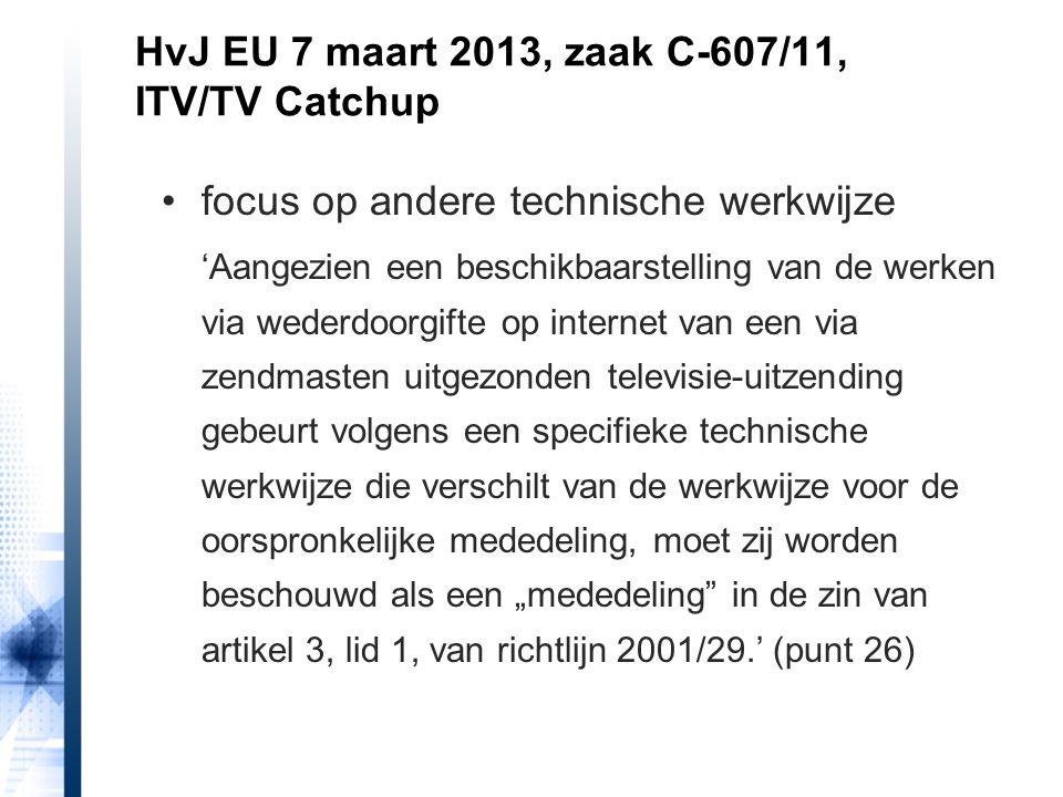 HvJ EU 7 maart 2013, zaak C-607/11, ITV/TV Catchup focus op andere technische werkwijze 'Aangezien een beschikbaarstelling van de werken via wederdoor