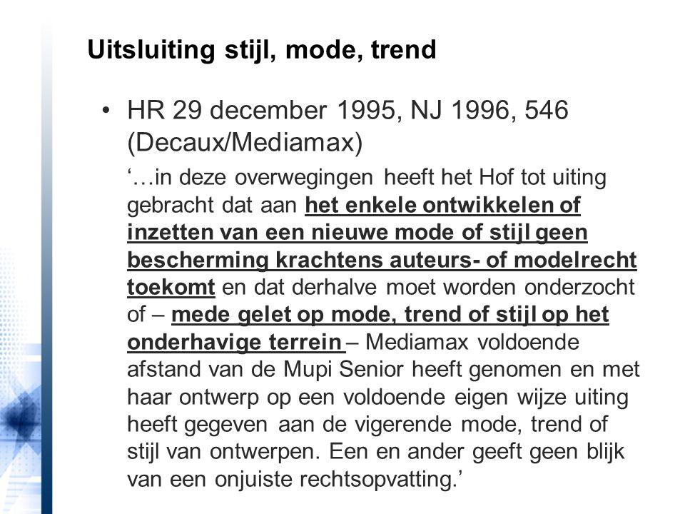 Uitsluiting stijl, mode, trend HR 29 december 1995, NJ 1996, 546 (Decaux/Mediamax) '…in deze overwegingen heeft het Hof tot uiting gebracht dat aan he