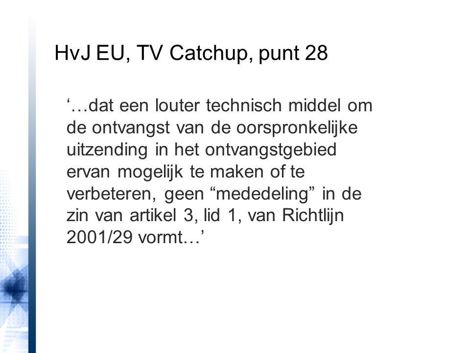 HvJ EU, TV Catchup, punt 28 '…dat een louter technisch middel om de ontvangst van de oorspronkelijke uitzending in het ontvangstgebied ervan mogelijk