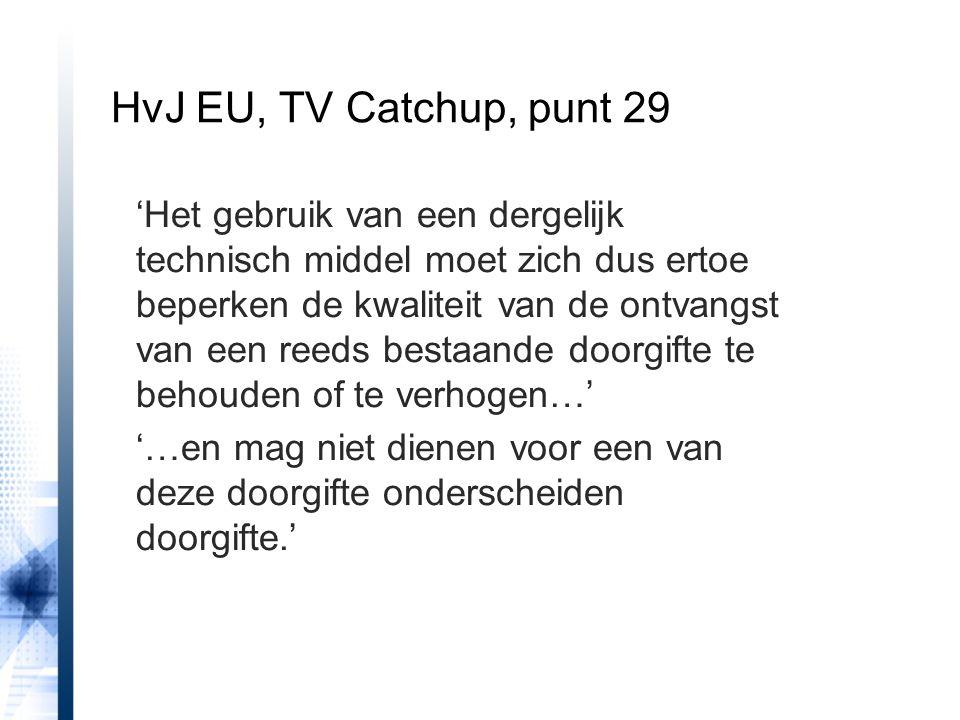 HvJ EU, TV Catchup, punt 29 'Het gebruik van een dergelijk technisch middel moet zich dus ertoe beperken de kwaliteit van de ontvangst van een reeds b