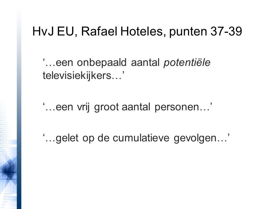 HvJ EU, Rafael Hoteles, punten 37-39 '…een onbepaald aantal potentiële televisiekijkers…' '…een vrij groot aantal personen…' '…gelet op de cumulatieve