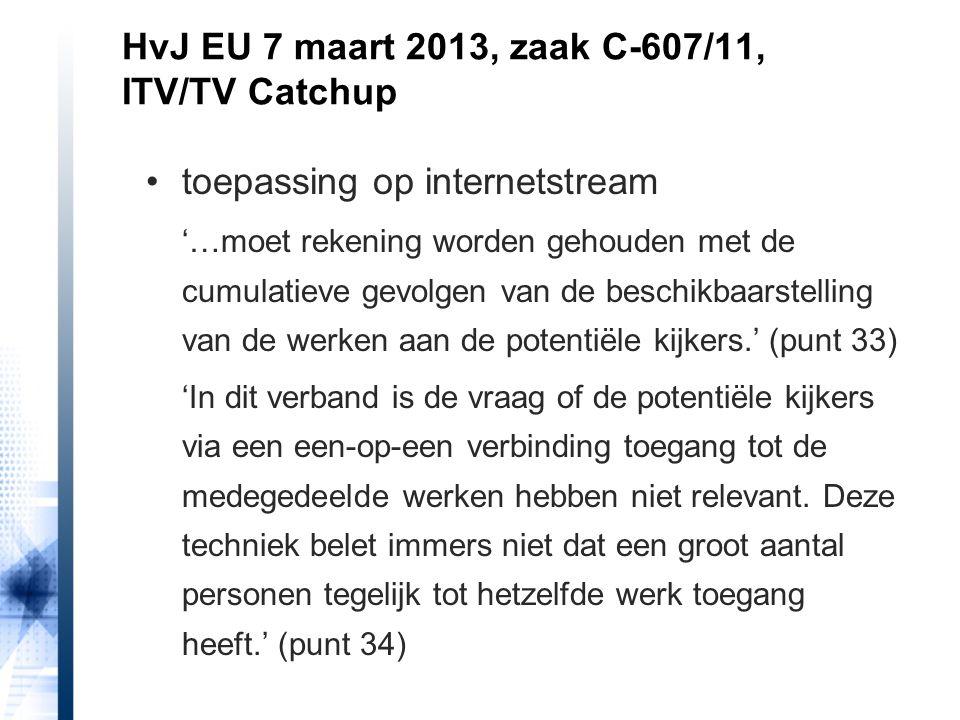 HvJ EU 7 maart 2013, zaak C-607/11, ITV/TV Catchup toepassing op internetstream '…moet rekening worden gehouden met de cumulatieve gevolgen van de bes