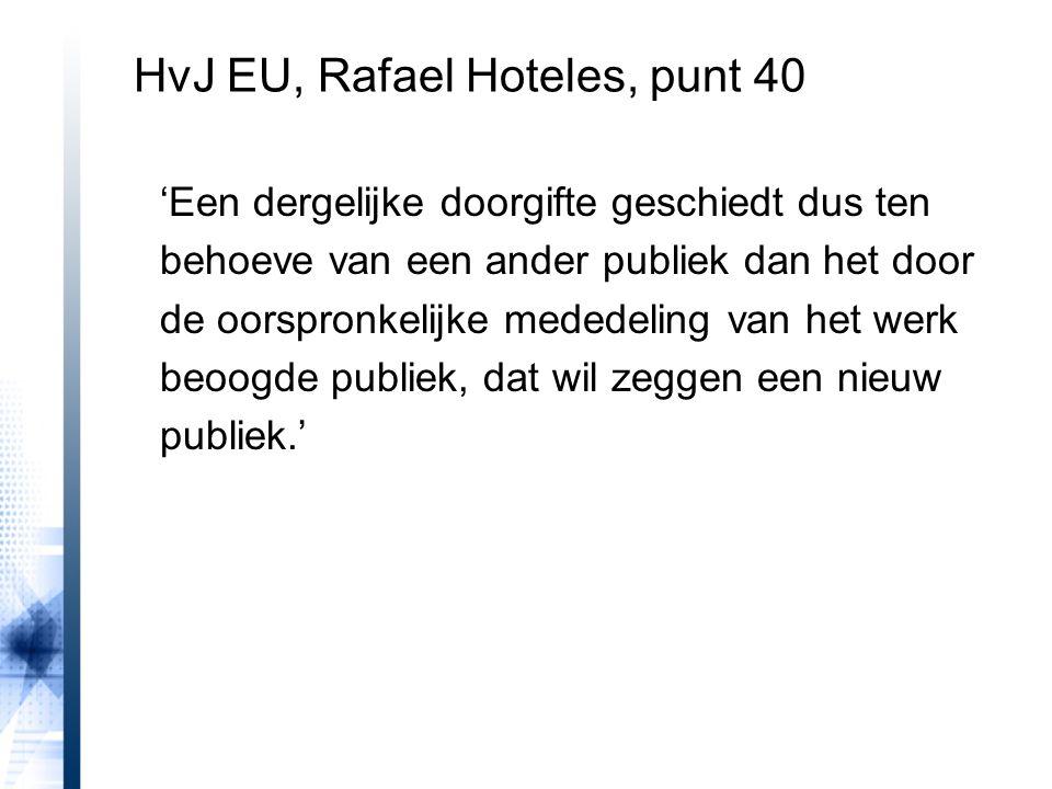 HvJ EU, Rafael Hoteles, punt 40 'Een dergelijke doorgifte geschiedt dus ten behoeve van een ander publiek dan het door de oorspronkelijke mededeling v