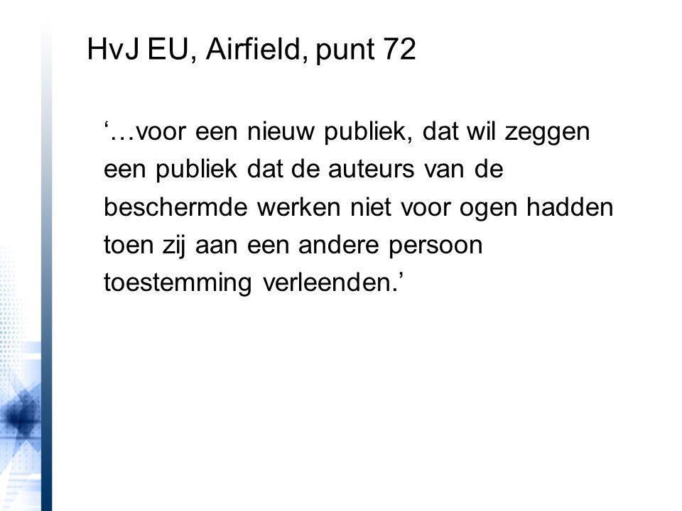 HvJ EU, Airfield, punt 72 '…voor een nieuw publiek, dat wil zeggen een publiek dat de auteurs van de beschermde werken niet voor ogen hadden toen zij