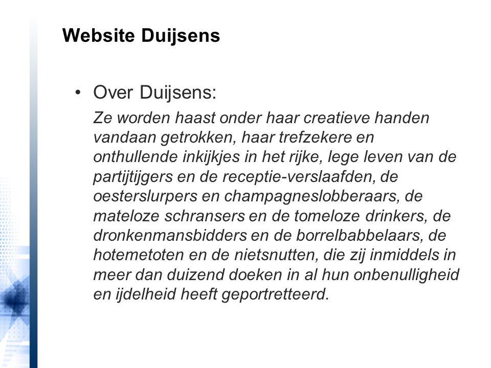 Website Duijsens Over Duijsens: Ze worden haast onder haar creatieve handen vandaan getrokken, haar trefzekere en onthullende inkijkjes in het rijke,