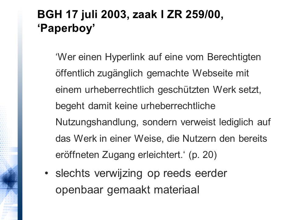 BGH 17 juli 2003, zaak I ZR 259/00, 'Paperboy' 'Wer einen Hyperlink auf eine vom Berechtigten öffentlich zugänglich gemachte Webseite mit einem urhebe