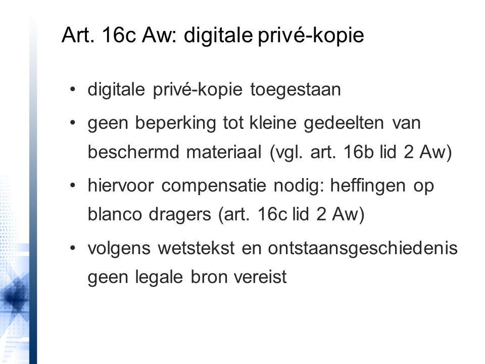 digitale privé-kopie toegestaan geen beperking tot kleine gedeelten van beschermd materiaal (vgl. art. 16b lid 2 Aw) hiervoor compensatie nodig: heffi