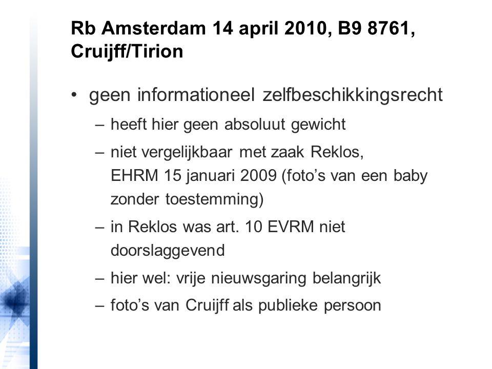 geen informationeel zelfbeschikkingsrecht –heeft hier geen absoluut gewicht –niet vergelijkbaar met zaak Reklos, EHRM 15 januari 2009 (foto's van een