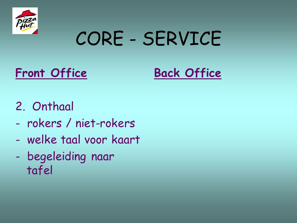 CORE - SERVICE Front Office 1. Binnenkomen - filevorming - wachtlijnen    wachtlijnentheorie Back Office