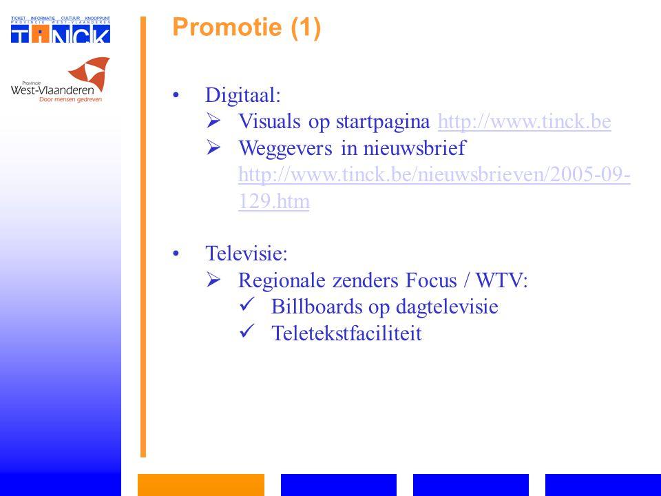 Promotie (1) Digitaal:   Visuals op startpagina http://www.tinck.behttp://www.tinck.be   Weggevers in nieuwsbrief http://www.tinck.be/nieuwsbrieven/2005-09- 129.htm http://www.tinck.be/nieuwsbrieven/2005-09- 129.htm Televisie:   Regionale zenders Focus / WTV: Billboards op dagtelevisie Teletekstfaciliteit