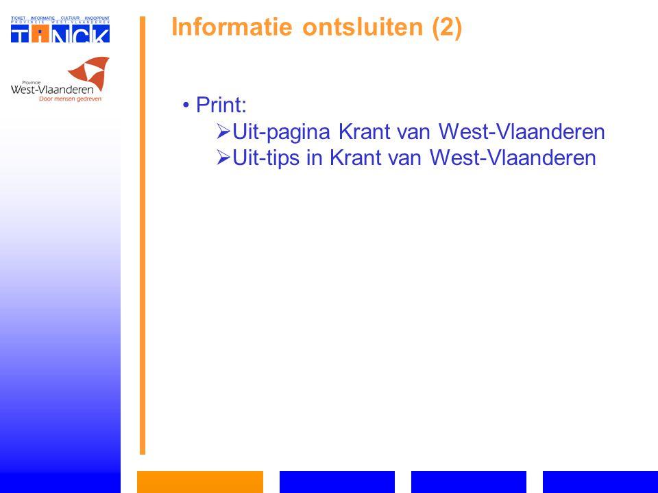 Informatie ontsluiten (2) Print:   Uit-pagina Krant van West-Vlaanderen   Uit-tips in Krant van West-Vlaanderen