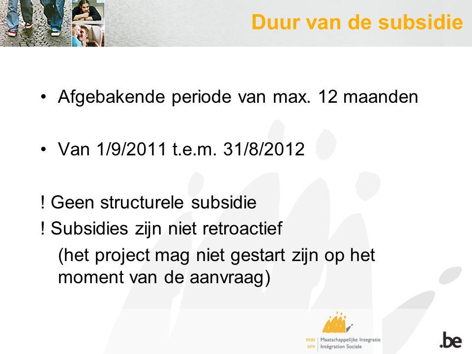 Duur van de subsidie Afgebakende periode van max.12 maanden Van 1/9/2011 t.e.m.