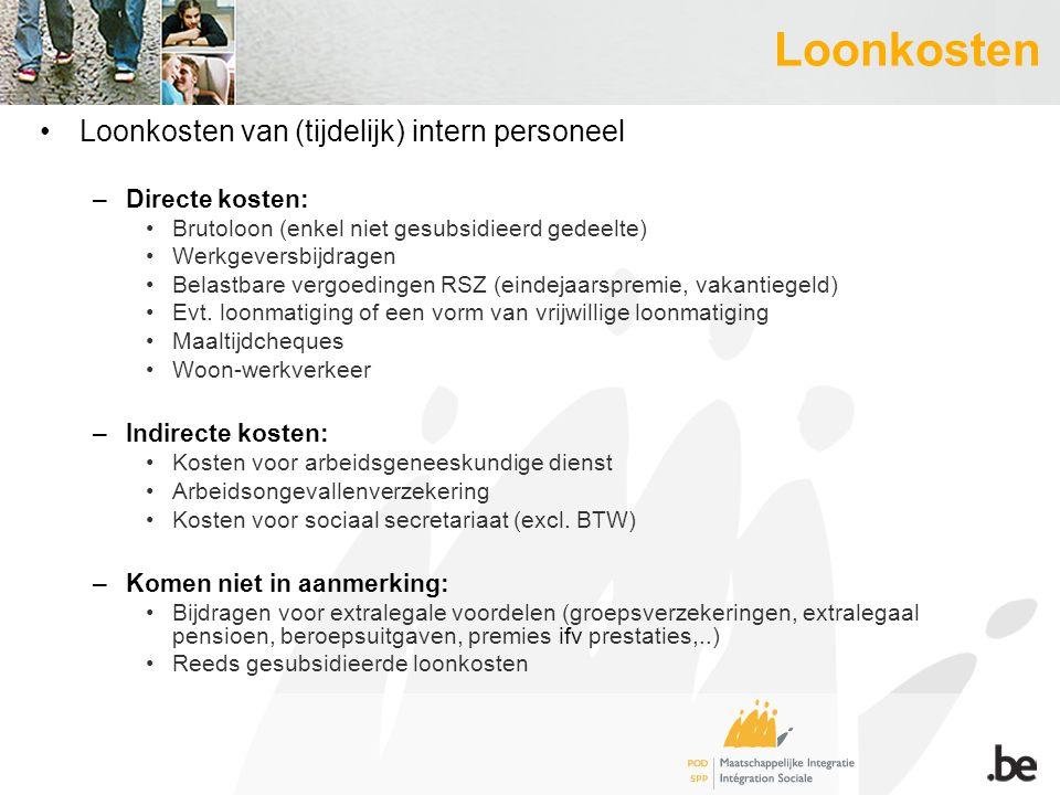 Loonkosten Loonkosten van (tijdelijk) intern personeel –Directe kosten: Brutoloon (enkel niet gesubsidieerd gedeelte) Werkgeversbijdragen Belastbare vergoedingen RSZ (eindejaarspremie, vakantiegeld) Evt.