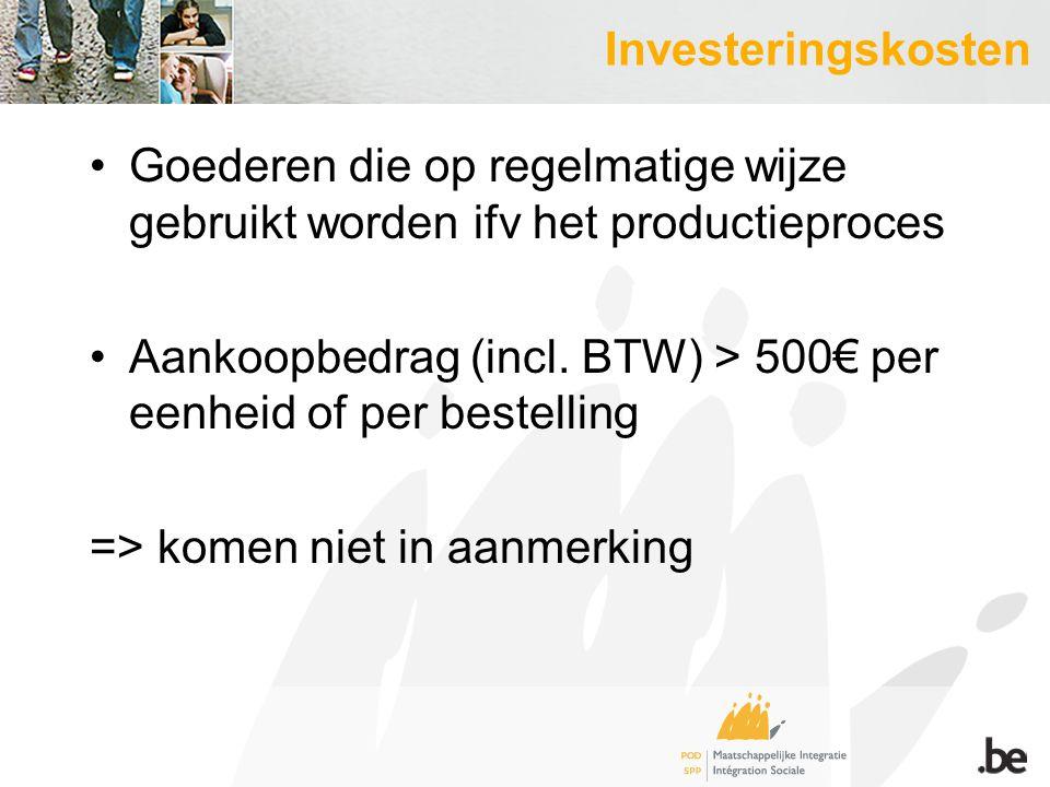 Investeringskosten Goederen die op regelmatige wijze gebruikt worden ifv het productieproces Aankoopbedrag (incl.