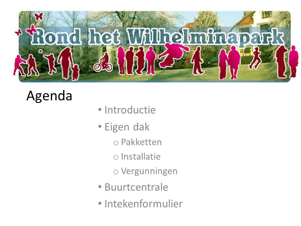 Agenda Introductie Eigen dak o Pakketten o Installatie o Vergunningen Buurtcentrale Intekenformulier