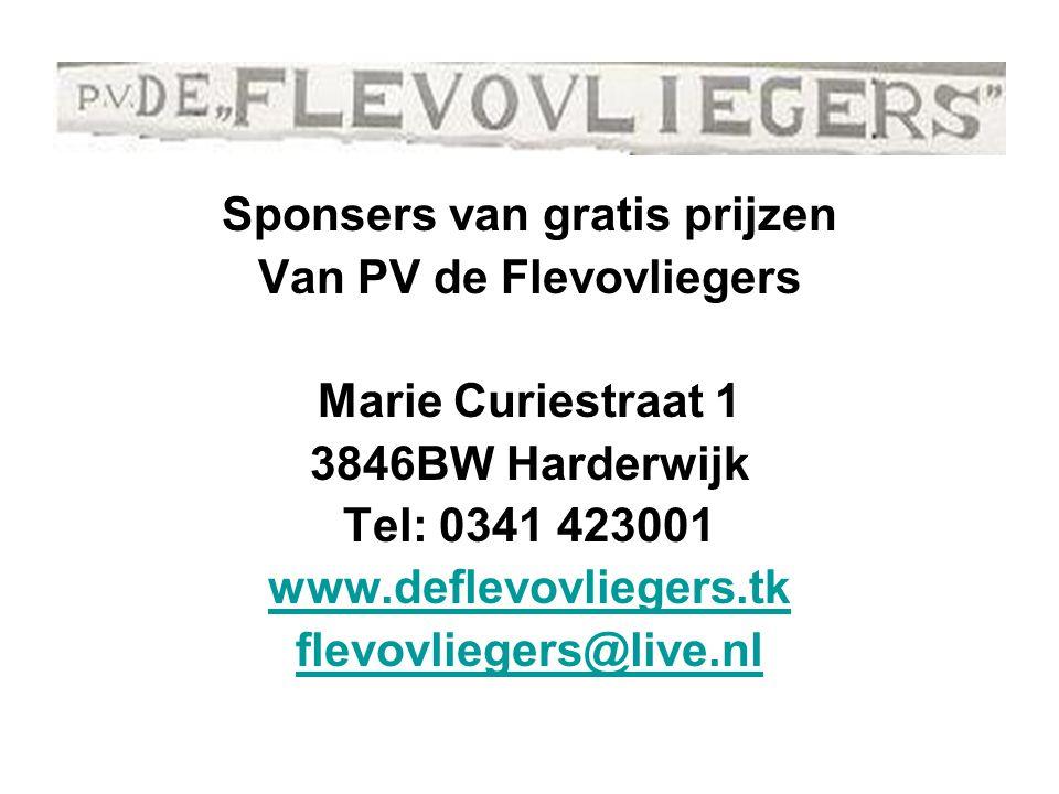 Sponsers van gratis prijzen Van PV de Flevovliegers Marie Curiestraat 1 3846BW Harderwijk Tel: 0341 423001 www.deflevovliegers.tk flevovliegers@live.nl