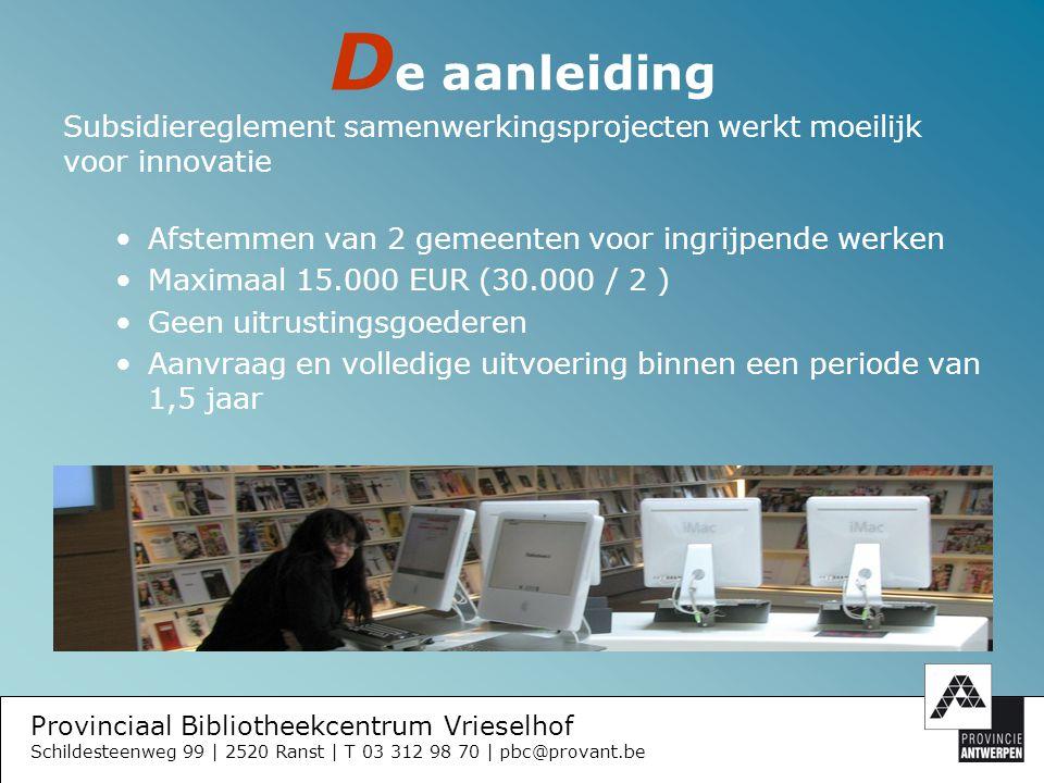Provinciaal Bibliotheekcentrum Vrieselhof Schildesteenweg 99 | 2520 Ranst | T 03 312 98 70 | pbc@provant.be D e grote lijnen van het subsidiereglement