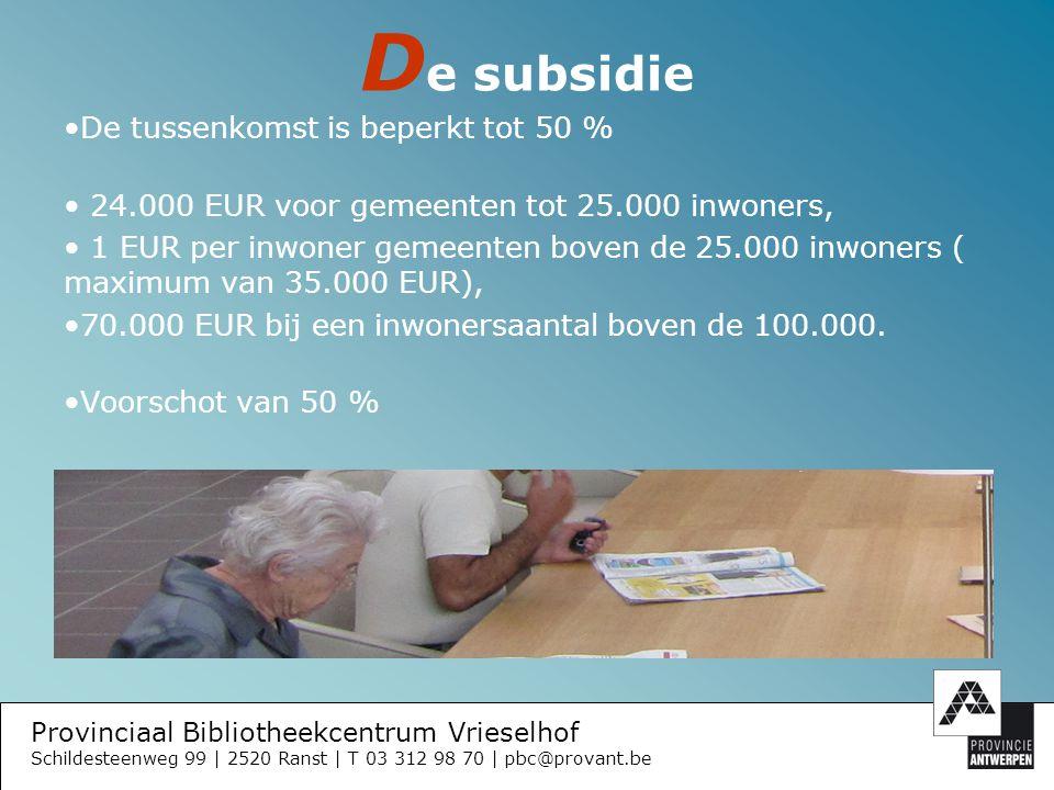 Provinciaal Bibliotheekcentrum Vrieselhof Schildesteenweg 99 | 2520 Ranst | T 03 312 98 70 | pbc@provant.be M ogelijkheden Spreiding over 3 jaar.