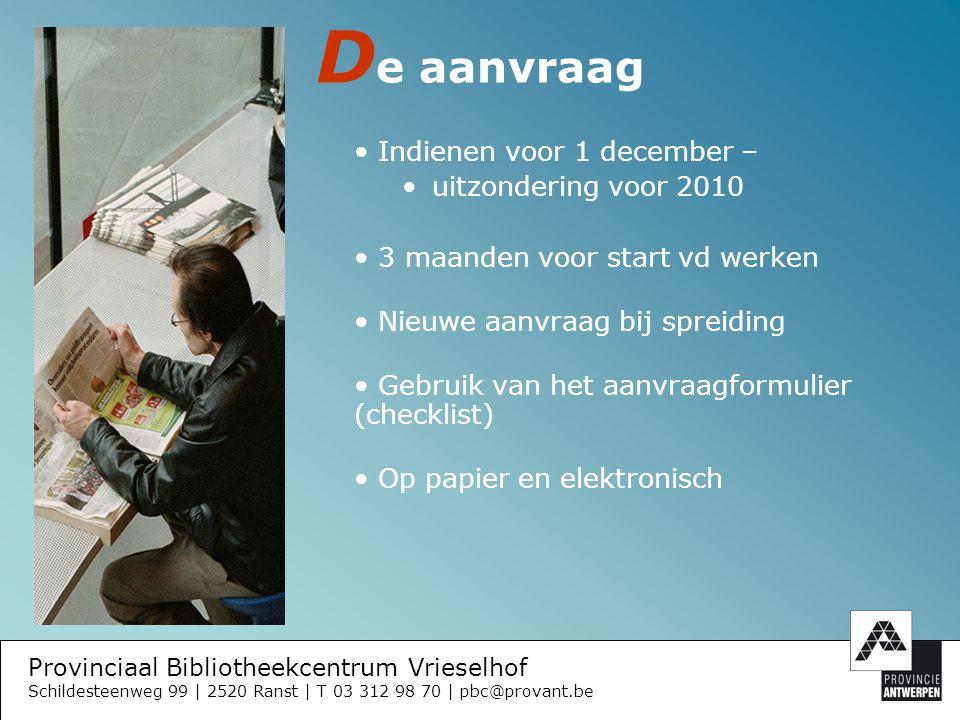 Provinciaal Bibliotheekcentrum Vrieselhof Schildesteenweg 99 | 2520 Ranst | T 03 312 98 70 | pbc@provant.be A anvraagformulier = checklist voor de aanvraag Identificatie van de aanvrager: Gemeente Adres Contactpersoon / bibliothecaris Tel – fax E-mail Rekeningnummer