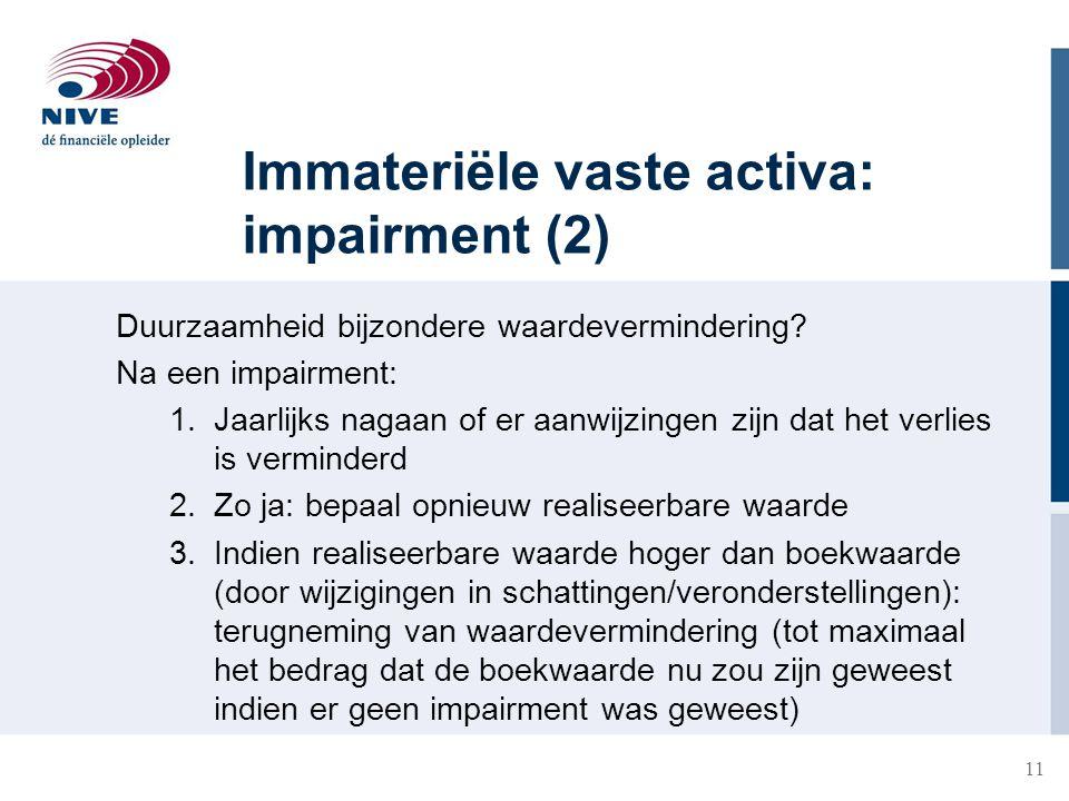 11 Immateriële vaste activa: impairment (2) Duurzaamheid bijzondere waardevermindering? Na een impairment: 1.Jaarlijks nagaan of er aanwijzingen zijn