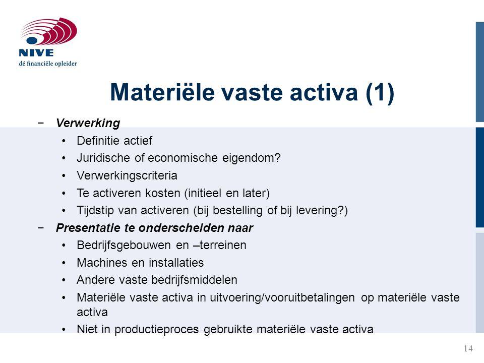 14 Materiële vaste activa (1) −Verwerking Definitie actief Juridische of economische eigendom? Verwerkingscriteria Te activeren kosten (initieel en la