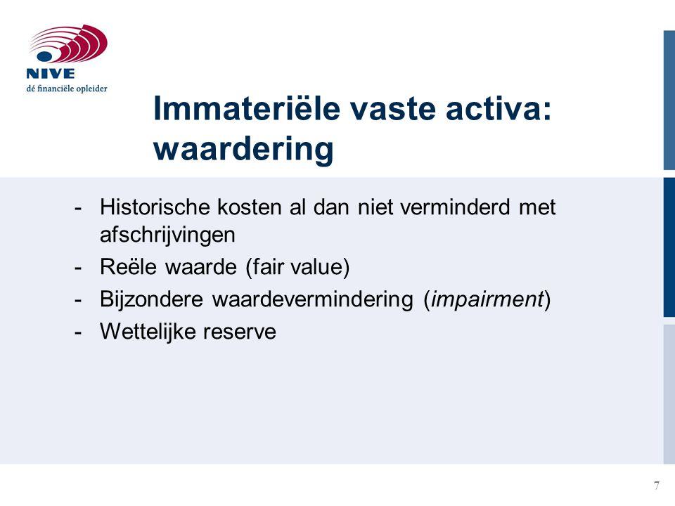 7 Immateriële vaste activa: waardering -Historische kosten al dan niet verminderd met afschrijvingen -Reële waarde (fair value) -Bijzondere waardeverm