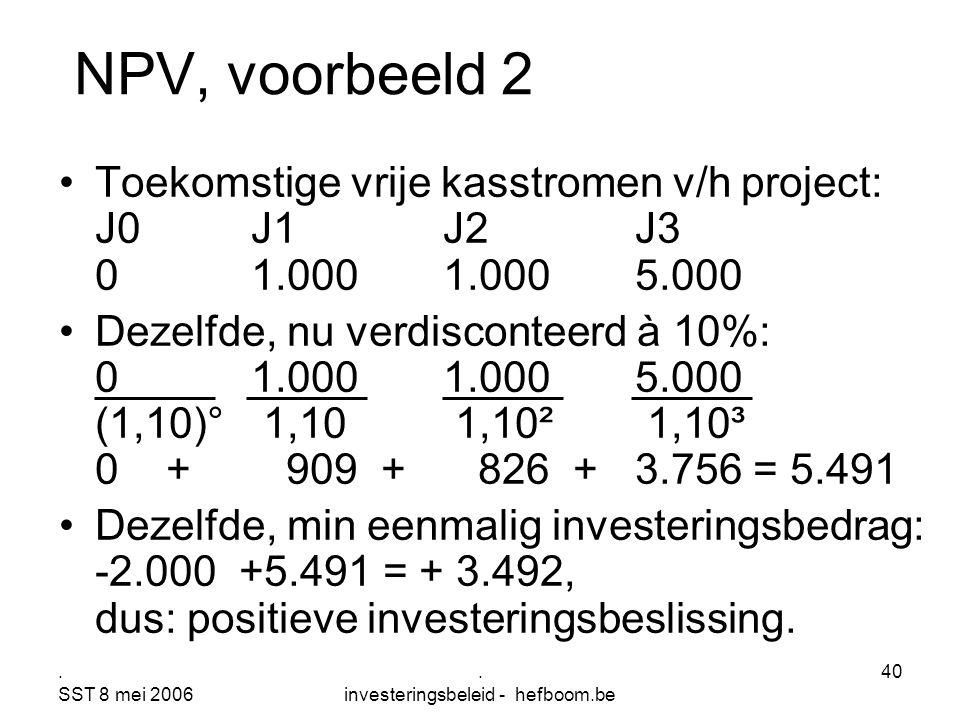 . SST 8 mei 2006. investeringsbeleid - hefboom.be 40 Toekomstige vrije kasstromen v/h project: J0J1J2J3 01.0001.0005.000 Dezelfde, nu verdisconteerd à