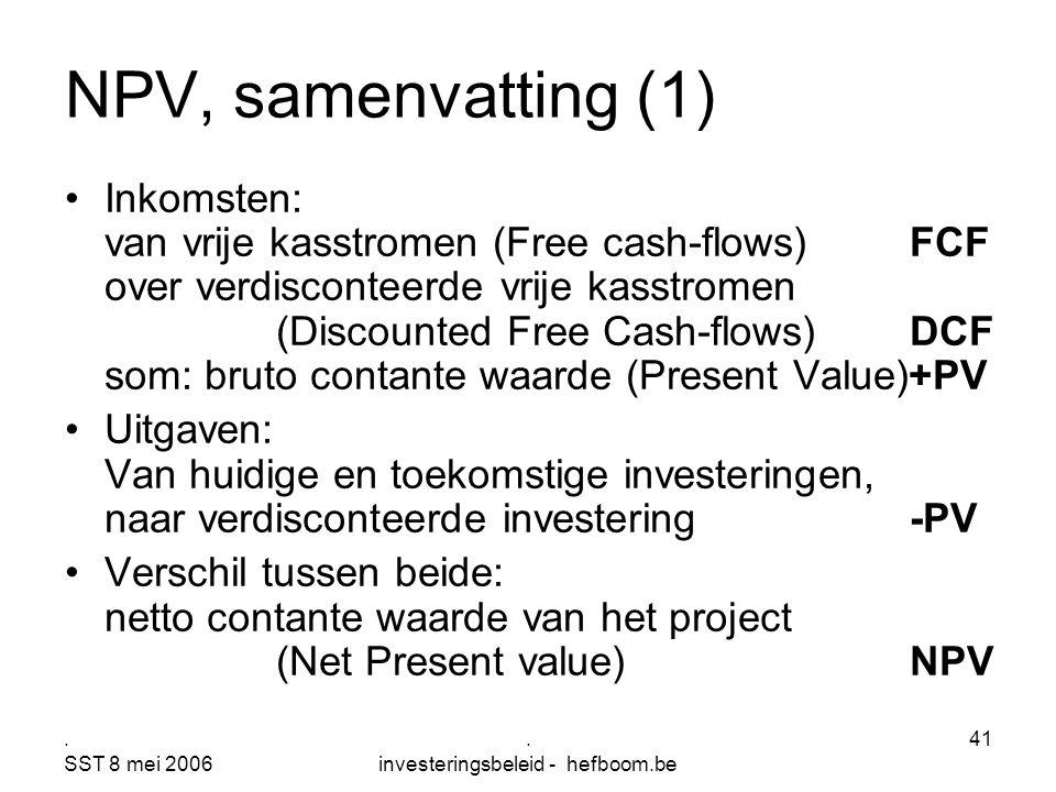 . SST 8 mei 2006. investeringsbeleid - hefboom.be 41 Inkomsten: van vrije kasstromen (Free cash-flows) FCF over verdisconteerde vrije kasstromen (Disc