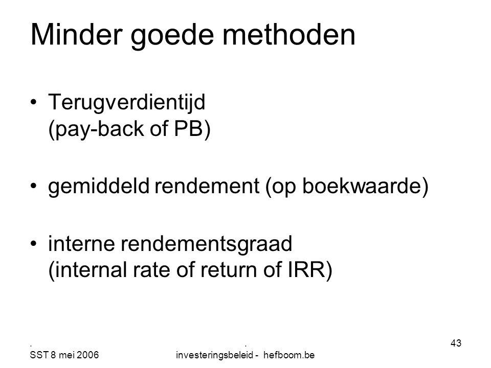 . SST 8 mei 2006. investeringsbeleid - hefboom.be 43 Minder goede methoden Terugverdientijd (pay-back of PB) gemiddeld rendement (op boekwaarde) inter