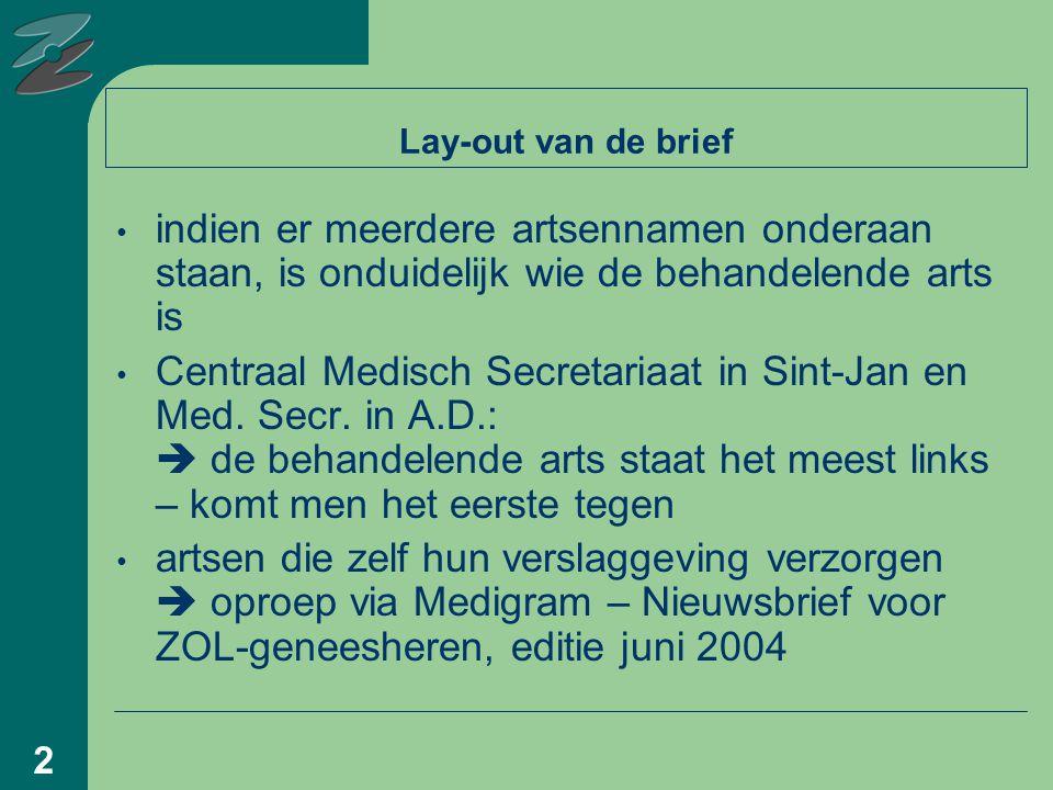 2 Lay-out van de brief indien er meerdere artsennamen onderaan staan, is onduidelijk wie de behandelende arts is Centraal Medisch Secretariaat in Sint-Jan en Med.