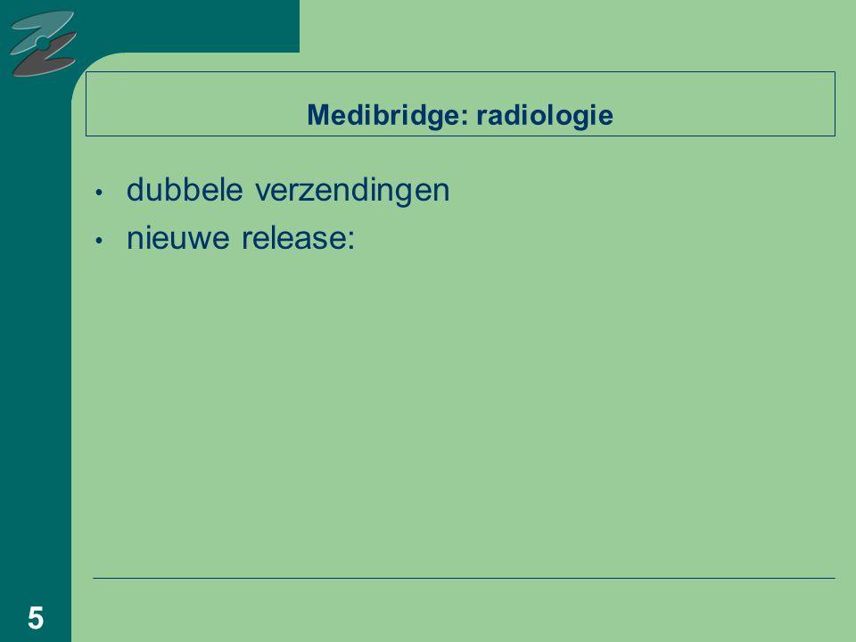 5 Medibridge: radiologie dubbele verzendingen nieuwe release:
