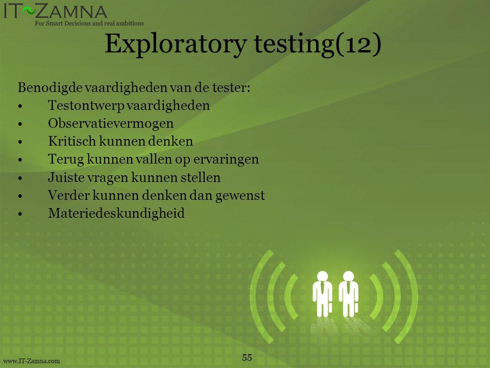 Exploratory testing(12) Benodigde vaardigheden van de tester: Testontwerp vaardigheden Observatievermogen Kritisch kunnen denken Terug kunnen vallen op ervaringen Juiste vragen kunnen stellen Verder kunnen denken dan gewenst Materiedeskundigheid 55