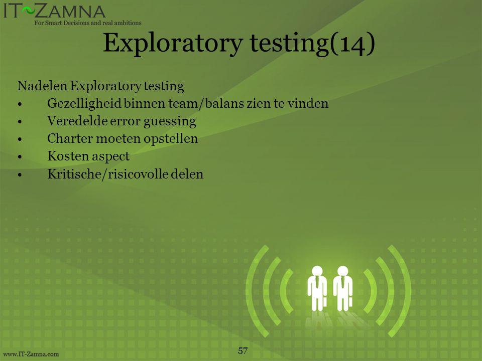 Exploratory testing(14) Nadelen Exploratory testing Gezelligheid binnen team/balans zien te vinden Veredelde error guessing Charter moeten opstellen Kosten aspect Kritische/risicovolle delen 57