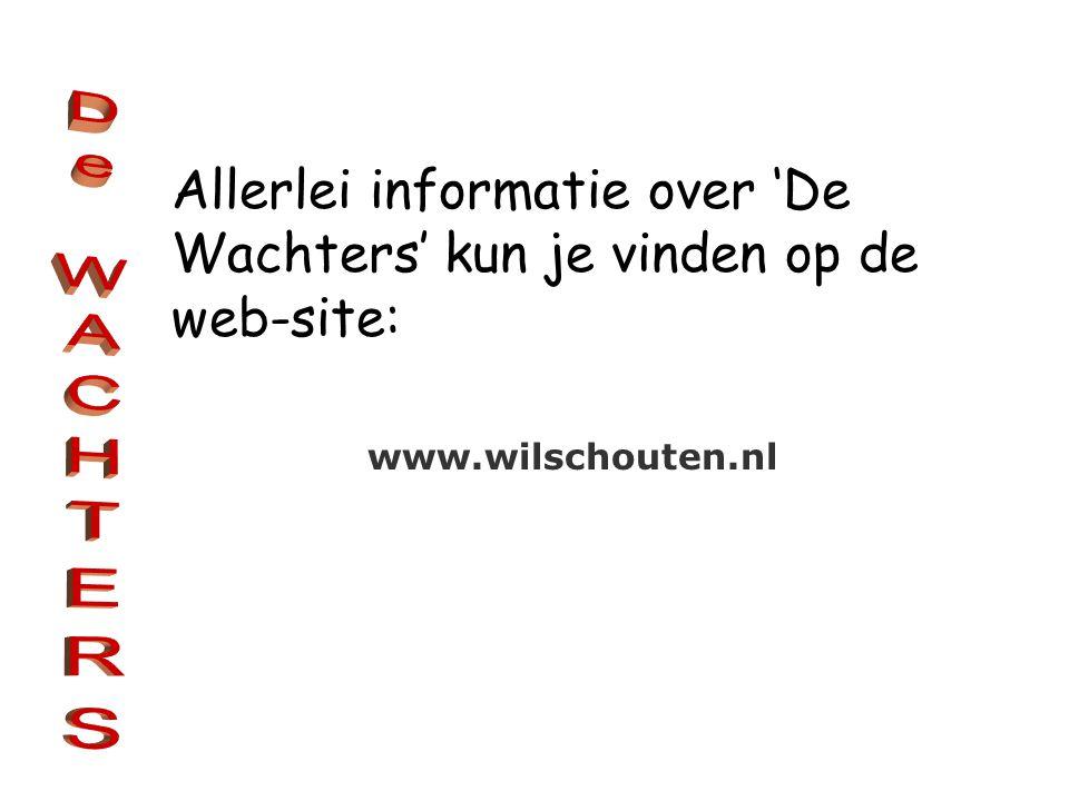 Allerlei informatie over 'De Wachters' kun je vinden op de web-site: www.wilschouten.nl