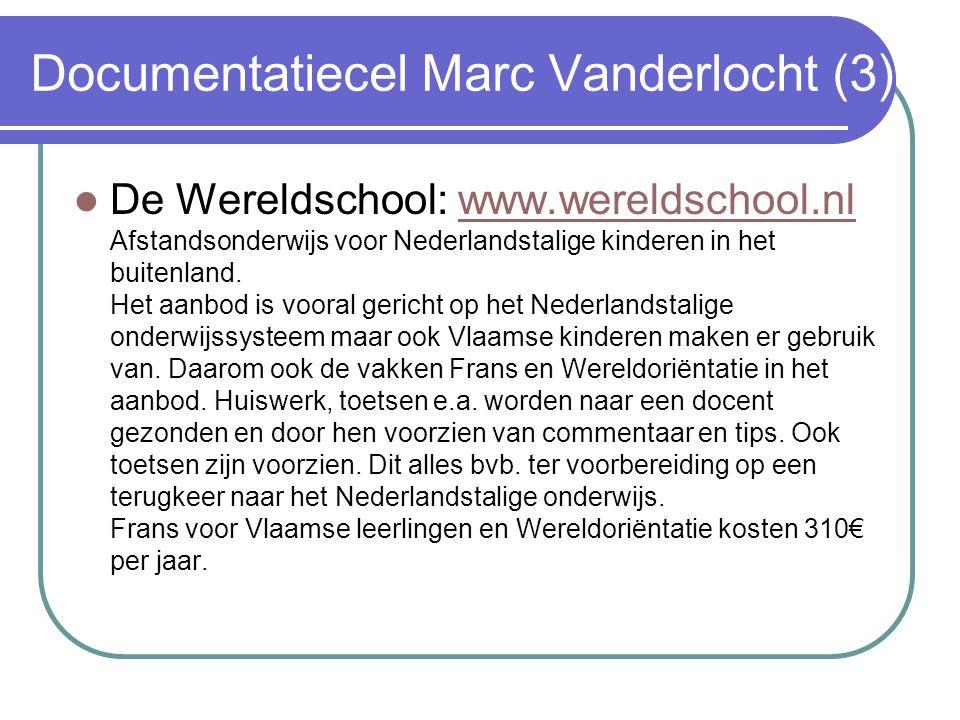 Documentatiecel Marc Vanderlocht (3) De Wereldschool: www.wereldschool.nl Afstandsonderwijs voor Nederlandstalige kinderen in het buitenland.
